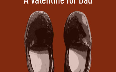 WALKING IN YOUR SHOES: A Valentine for Dad